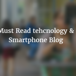 Technology & Smartphone blogs
